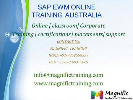 Page 1 SAP EWM ONLINE TRAINING AUSTRALIA Online | classroom| Corporate Training | certifications | placements| support CONTACT US: MAGNIFIC TRAINING INDIA.