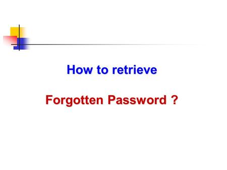 How to retrieve Forgotten Password ?. If password is forgotten, Click Forgot Password ???