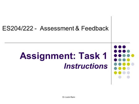 Dr Justin Rami Assignment: Task 1 Instructions ES204/222 - Assessment & Feedback.