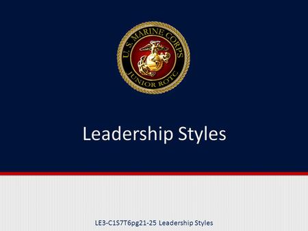 LE3-C1S7T6pg21-25 Leadership Styles. Purpose This lesson explains the three different leadership styles.
