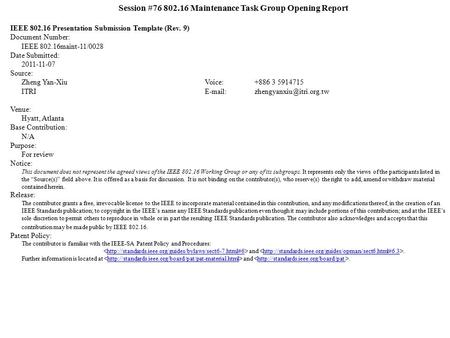 Session #76 802.16 Maintenance Task Group Opening Report IEEE 802.16 Presentation Submission Template (Rev. 9) Document Number: IEEE 802.16maint-11/0028.