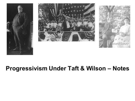 Progressivism Under Taft & Wilson – Notes. I. Taft Becomes President William H. Taft (R) won election of 1908. Continues Progressive reforms (trusts).