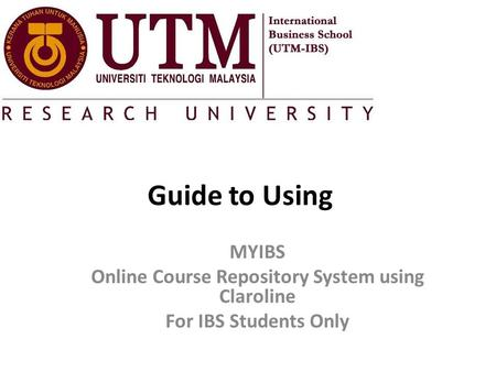 Guide to Using MYIBS Online Course Repository System using Claroline For IBS Students Only.