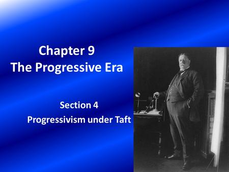 Chapter 9 The Progressive Era Section 4 Progressivism under Taft.