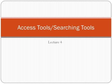 Lecture 4 Access Tools/Searching Tools. Learning Objectives To define access tools To identify various access tools To be able to formulate a search strategy.
