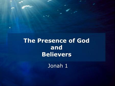 The Presence of God and Believers Jonah 1. Survey of the Book of Jonah.