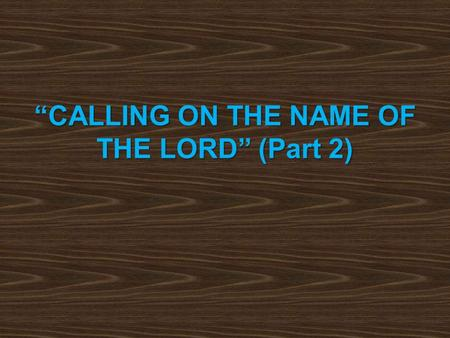 """CALLING ON THE NAME OF THE LORD"" (Part 2). ""call on the name of Jesus Christ our Lord"" (1 Corinthians 1:2) –the calling included sanctification (1 Cor."