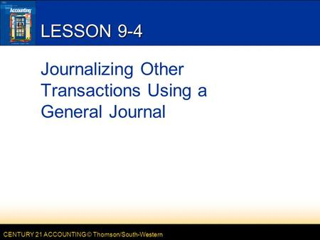 CENTURY 21 ACCOUNTING © Thomson/South-Western LESSON 9-4 Journalizing Other Transactions Using a General Journal.