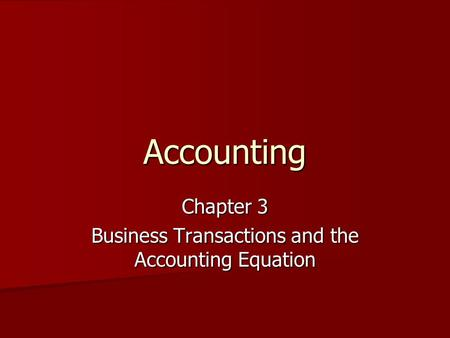 Accounting Chapter 3 Business Transactions and the Accounting Equation.