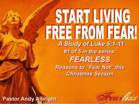 "A Study of Luke 5:1-11 #1 of 5 in the series: FEARLESS Reasons to ""Fear Not"" this Christmas Season Pastor Andy Albright."