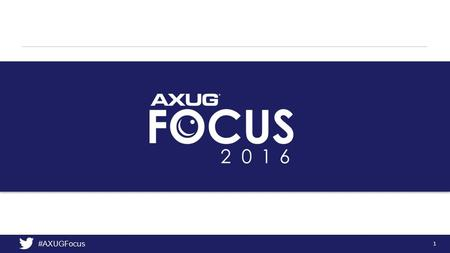1 #AXUGFocus. Shaun McMikle, RSM US THE UPGRADE PATH AND YOU - GOING FROM R3 TO THE NEW AX.