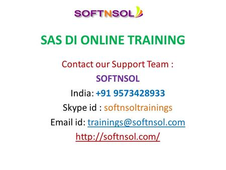 SAS DI ONLINE TRAINING Contact our Support Team : SOFTNSOL India: +91 9573428933 Skype id : softnsoltrainings  id: