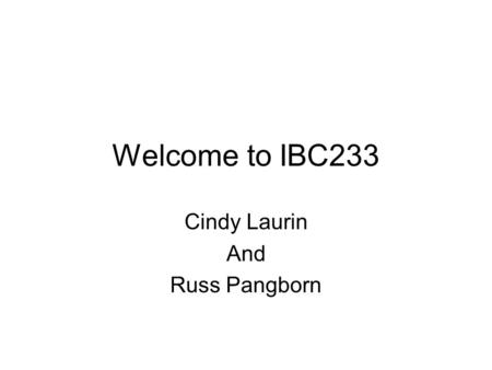 Welcome to IBC233 Cindy Laurin And Russ Pangborn.