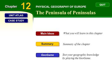 PHYSICAL GEOGRAPHY OF EUROPE The Peninsula of Peninsulas Chapter What you will learn in this chapter Summary of the chapter Test your geographic knowledge.