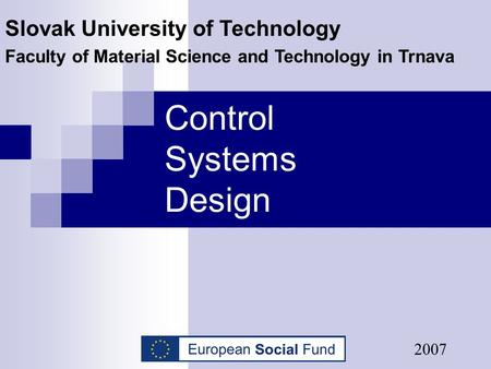 Control Systems Design Slovak University of Technology Faculty of Material Science and Technology in Trnava 2007.