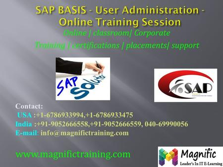 Online | classroom| Corporate Training | certifications | placements| support www.magnifictraining.com Contact: USA :+1-6786933994,+1-6786933475 India.