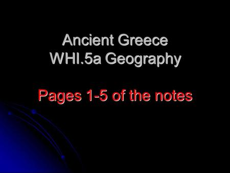 Ancient Greece WHI.5a Geography Pages 1-5 of the notes.