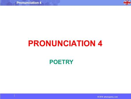 © 2014 wheresjenny.com Pronunciation 4 PRONUNCIATION 4 POETRY.
