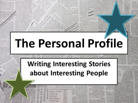The Personal Profile Writing Interesting Stories about Interesting People.