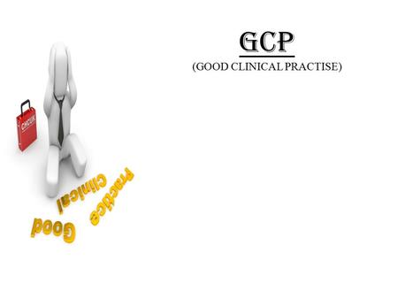 GCP (GOOD CLINICAL PRACTISE)