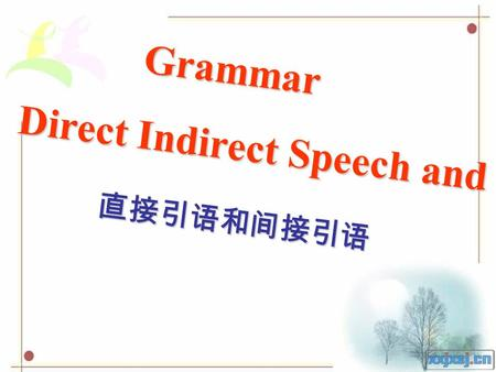 "Grammar 直接引语和间接引语 Direct Indirect Speech and. Grammar: Direct and Indirect Speech (1) 1. 转述他人的陈述 → 陈述句 → She asked me what I was doing. 1) He said, ""I'm."