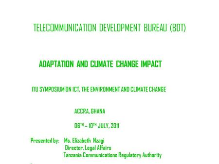 TELECOMMUNICATION DEVELOPMENT BUREAU (BDT) ADAPTATION AND CLIMATE CHANGE IMPACT ITU SYMPOSIUM ON ICT, THE ENVIRONMENT AND CLIMATE CHANGE ACCRA, GHANA 06.