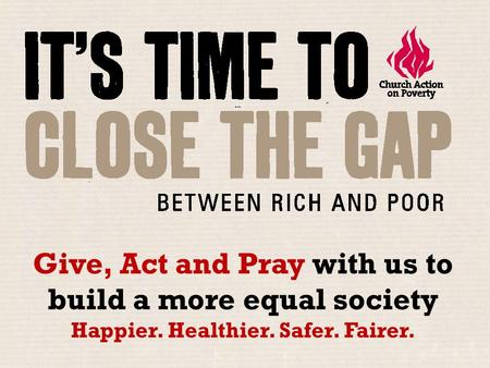 Give, Act and Pray with us to build a more equal society Happier. Healthier. Safer. Fairer.
