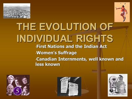 First Nations and the Indian Act First Nations and the Indian Act Women's Suffrage Women's Suffrage Canadian Internments, well known and less known Canadian.
