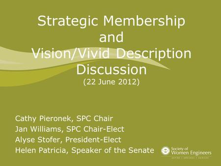 Strategic Membership and Vision/Vivid Description Discussion (22 June 2012) Cathy Pieronek, SPC Chair Jan Williams, SPC Chair-Elect Alyse Stofer, President-Elect.