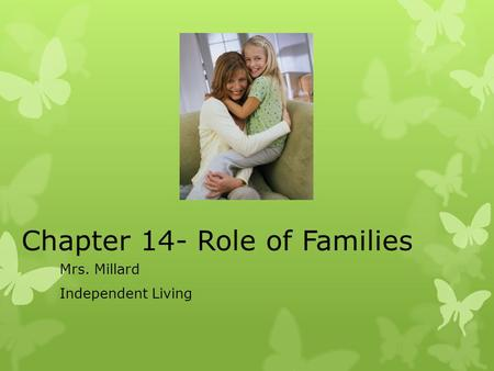 Chapter 14- Role of Families Mrs. Millard Independent Living.