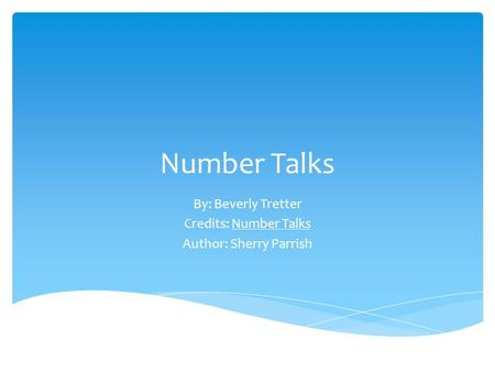 Number Talks By: Beverly Tretter Credits: Number Talks Author: Sherry Parrish.