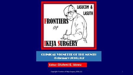 Editor- Olufemi E. Idowu Copyright- Frontiers of Ikeja Surgery, 2016; 2:21 CLINICAL VIGNETTE OF THE MONTH -February 2016; 2:2.