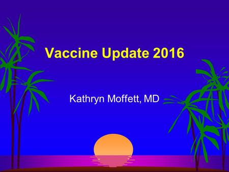Vaccine Update 2016 Kathryn Moffett, MD. Serogroup B Meningococcal Vaccine (Men B)