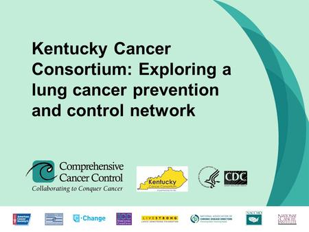 1 Kentucky Cancer Consortium: Exploring a lung cancer prevention and control network.