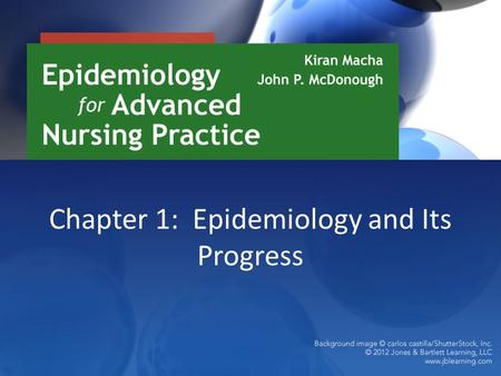 "Chapter 1: Epidemiology and Its Progress. Epidemiology and Its Changing Definitions Most acceptable definition: – ""The study of the distribution and determinants."