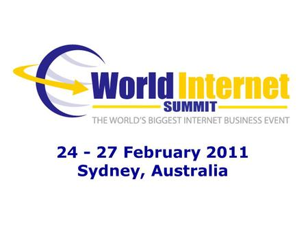 24 - 27 February 2011 Sydney, Australia. Hand picked experts World Internet Challenge Joint Venture Club Your WIS Manual – please write your name Your.
