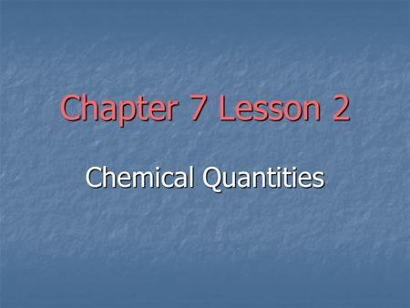 Chapter 7 Lesson 2 Chemical Quantities. Mass-Mole Calculations What is the mass of 1.33 moles of titanium, Ti? What is the mass of 1.33 moles of titanium,