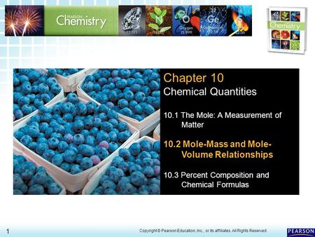 10.2 Mole-Mass and Mole- Volume Relationships 1 > Copyright © Pearson Education, Inc., or its affiliates. All Rights Reserved.. Chapter 10 Chemical Quantities.