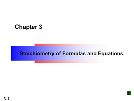 Copyright ©The McGraw-Hill Companies, Inc. Permission required for reproduction or display. 3-1 Stoichiometry of Formulas and Equations Chapter 3.