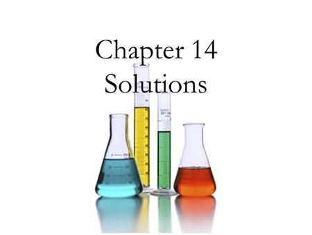 Chapter 14 Solutions. What are solutions? A Solution is…