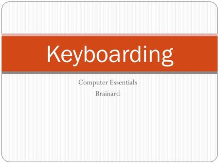 Computer Essentials Brainard Keyboarding. Q W E R T Y Most modern keyboards use the qwerty layout. This name comes from the first five letters on the.