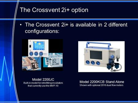 The Crossvent 2i+ option The Crossvent 2i+ is available in 2 different configurations: Model 2200JC Built-in model for retrofitting incubators that currently.