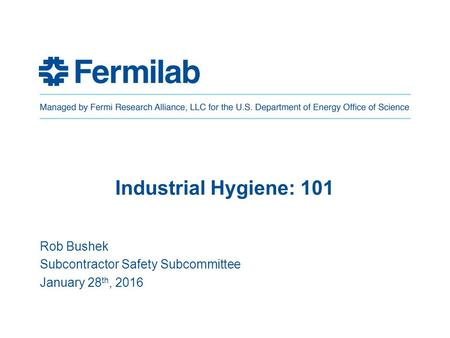 Industrial Hygiene: 101 Rob Bushek Subcontractor Safety Subcommittee January 28 th, 2016.