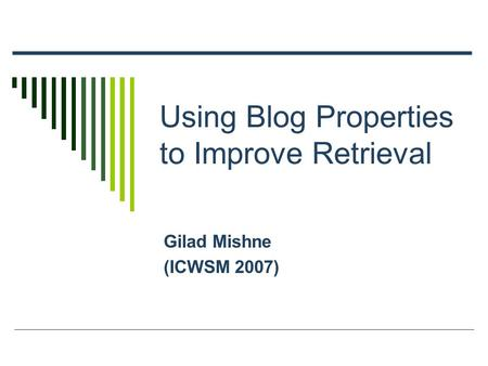 Using Blog Properties to Improve Retrieval Gilad Mishne (ICWSM 2007)