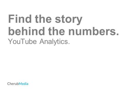 Find the story behind the numbers. YouTube Analytics.