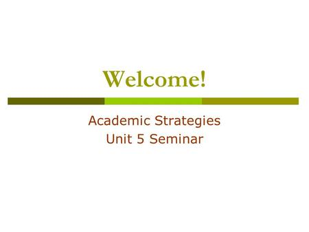 Welcome! Academic Strategies Unit 5 Seminar. General Questions & Weekly News Please share your weekly news … General questions?