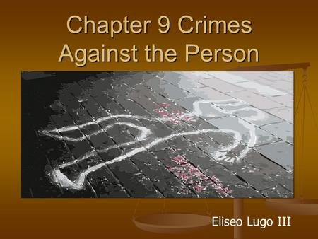 Chapter 9 Crimes Against the Person Eliseo Lugo III.