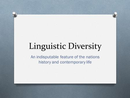 Linguistic Diversity An indisputable feature of the nations history and contemporary life.