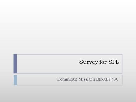 Survey for SPL Dominique Missiaen BE-ABP/SU. Outline 12/11/2008 Dominique Missiaen BE-ABP-SU, Survey for SPL 2  Scope & Main Parameters  Technical Description.