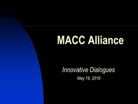 MACC Alliance Innovative Dialogues May 19, 2016. 7/1/20162 Today's Session Why Race Matters Who Is Impacted What's At Stake MACC Alliance Role Participant.